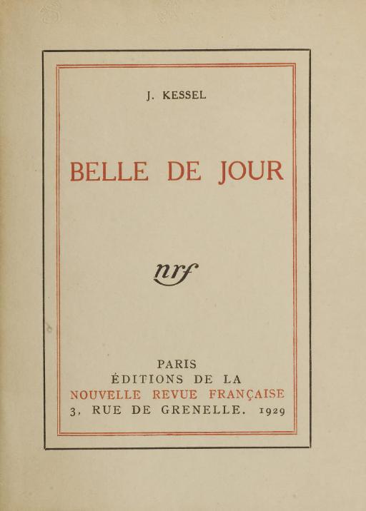 KESSEL, Joseph (1898-1979). Belle de jour. Paris: NRF, 1929.