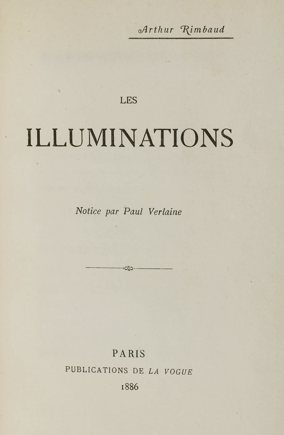 RIMBAUD, Arthur (1854-1891). Les Illuminations. Notice par Paul Verlaine. Paris: A. Retaux pour Publications de La Vogue, 1886.