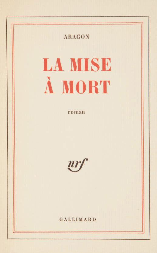ARAGON, Louis (1897-1982). La Mise à mort. Paris: NRF, 1965.