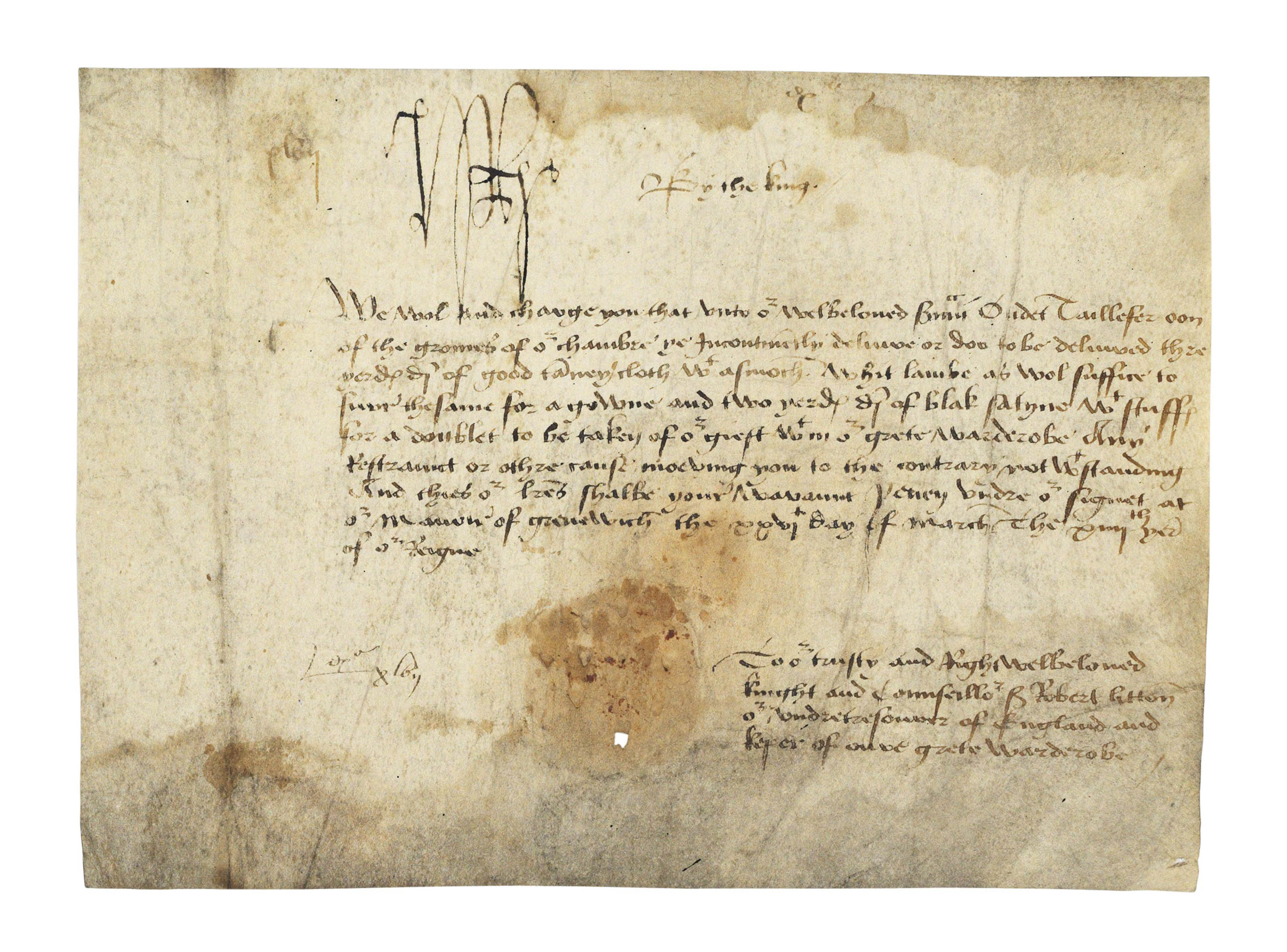 HENRY VII (1457-1509), king of England. Document signed ('H.R.'), Greenwich, 26 March 1498, letters patent to Sir Robert Lytton, 'undertresourer of England and keper of oure grete Warderobe', his warrant for delivering to Oudet Taillefer, a groom of the chamber, 'thre[e] yerds of good ta[w]ney cloth w[i]t[h] asmoch whit lambe as wol suffice to furre the same for a gowne and two yerds  of blak satyne w[i]t[h] stuffe for a doublet to be taken of o[u]r giest [?chest] w[i]t[h]in o[u]r grete Warderobe', in English, on vellum, 9 lines on one membrane, 135 x 185mm (somewhat stained and soiled, lacking seal).