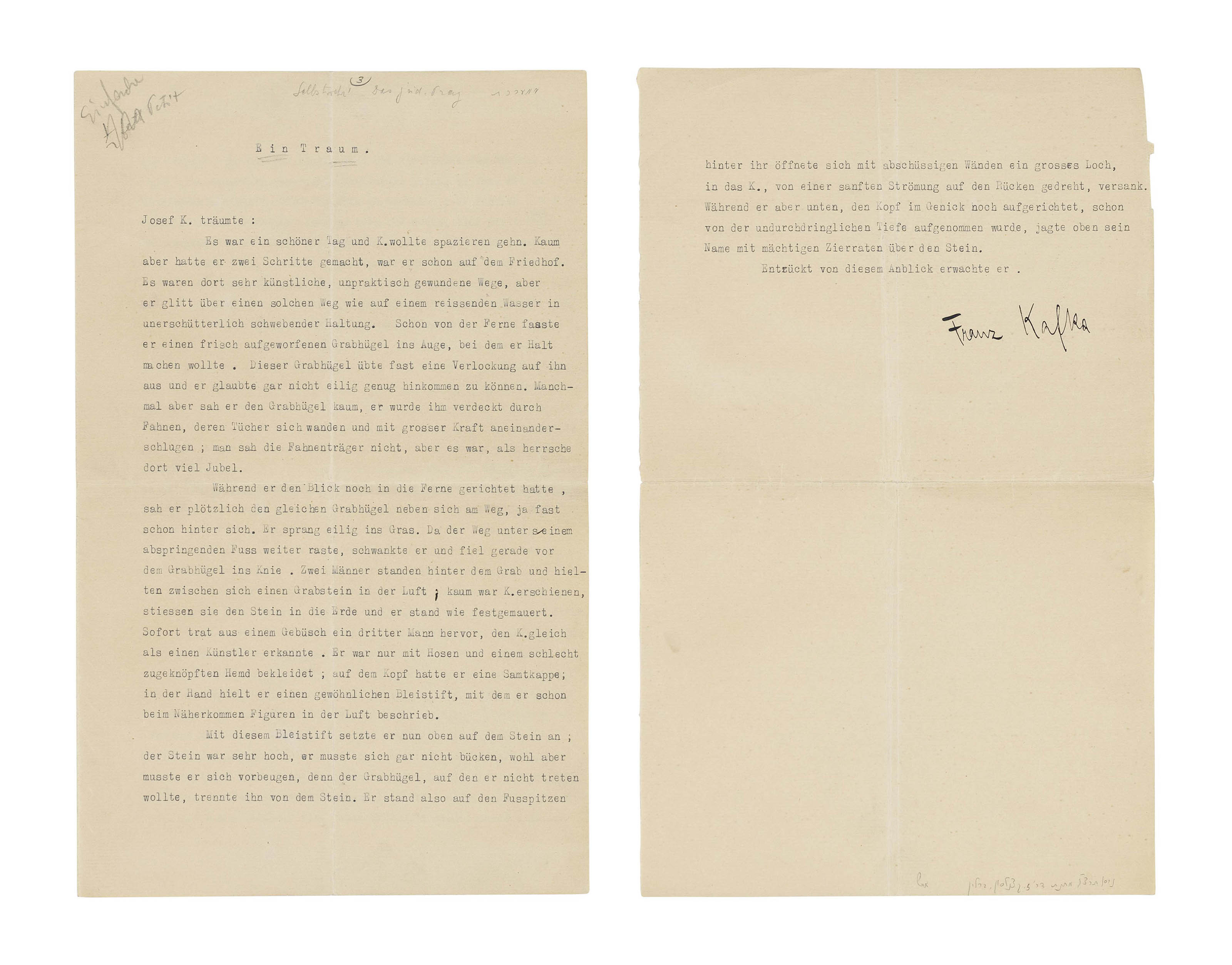 KAFKA, Franz (1883-1924). Typescript signed ('Franz Kafka') of his short story 'Ein Traum' [A Dream], [Prague, 1916], six typographical emendations in autograph, including the insertion of the word 'und', 2½ pages, folio (338 x 211mm), on rectos only of a bifolium and a single sheet, printer's annotations ('Einfache   Petit'), numbered '3'in pencil at upper margin of p.1, with a note of the  publication by 'Selbstwehr. Das jüd[ische] Prag'. Provenance: Siegmund Kaznelson (1893-1959) -- presented to an unidentified collector by Kaznelson in Berlin, March/April 1936 (note in Hebrew at foot of manuscript) -- a distinguished Israeli collection.