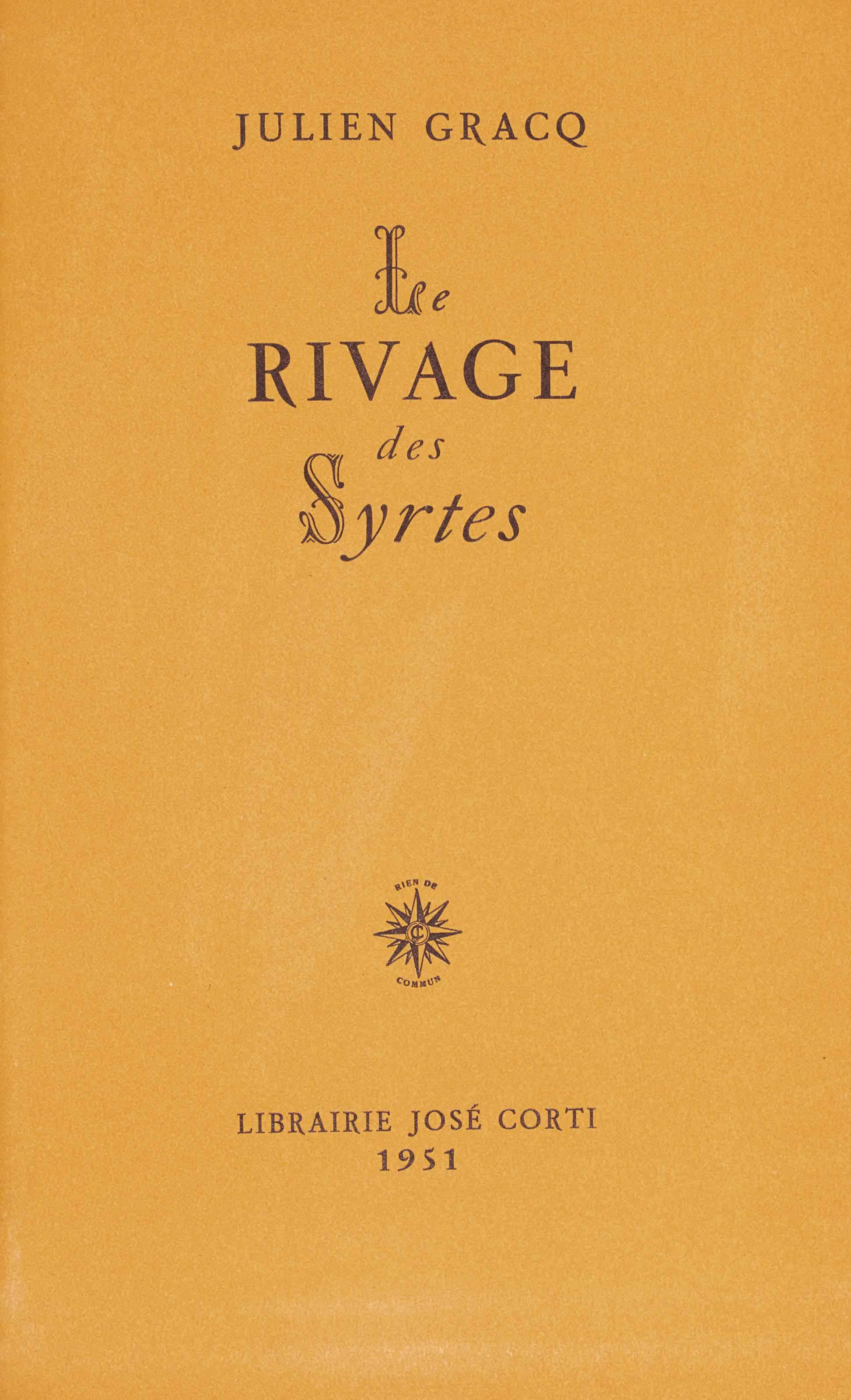 Julien GRACQ (1910-2007). Le Rivage des Syrtes. Paris: José Corti, 1951. Petit in-8 (206 x 131 mm). Broché, couverture imprimée.