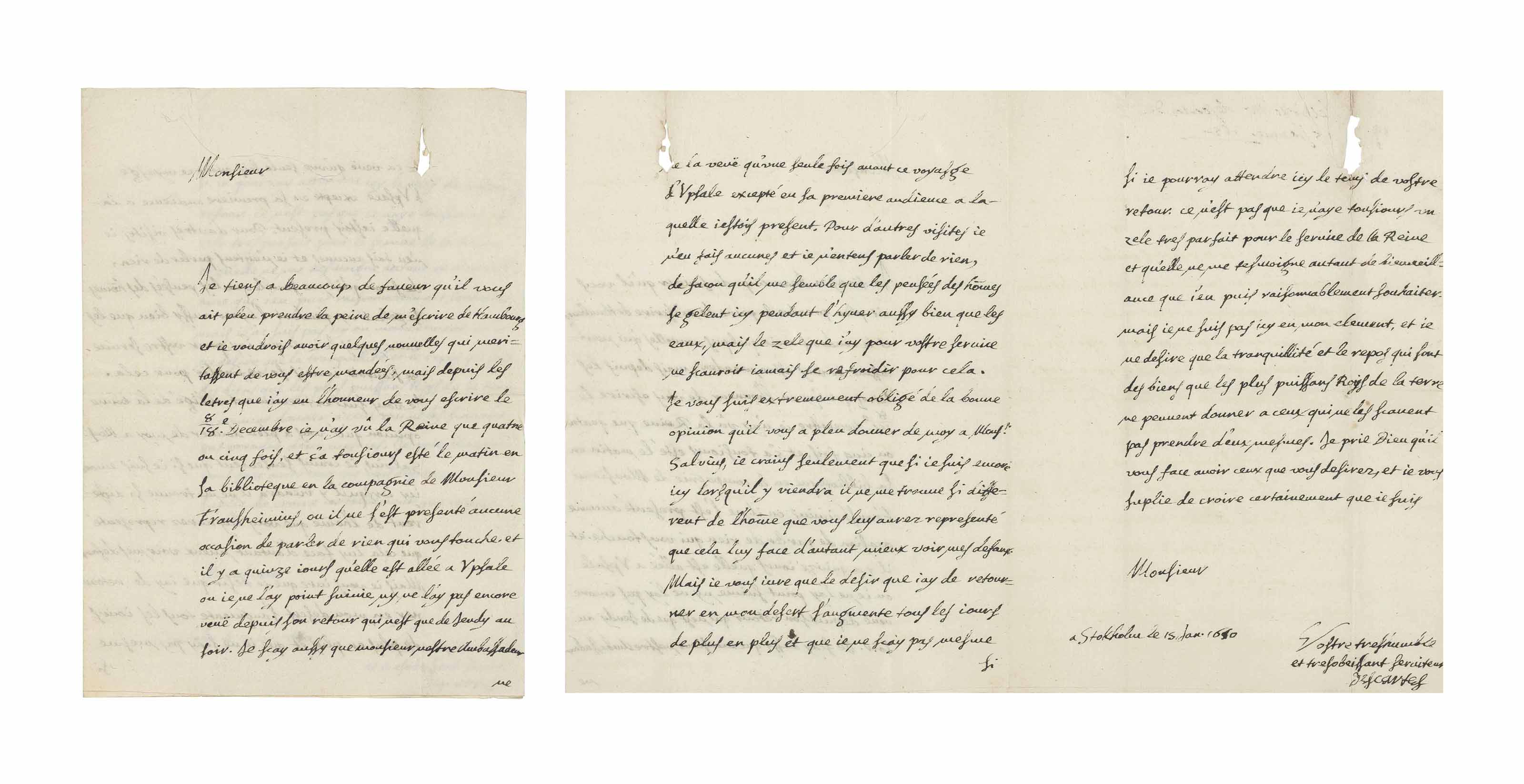 DESCARTES, René (1596-1650). Autograph letter signed ('Descartes') to [M. de Flessel, vicomte de Brégy], Stockholm, 15 January 1650, 3 pages, 4to (207 x 151mm), (small puncture at upper right, approx. 4 x 16mm, touching two words, minor soiling to verso of f.2), docketed on verso of f.2 'lettre de Mr Descartes / 15 Janvier 1650'. Provenance: Hunolstein collection; Roger Braunschweig collection.