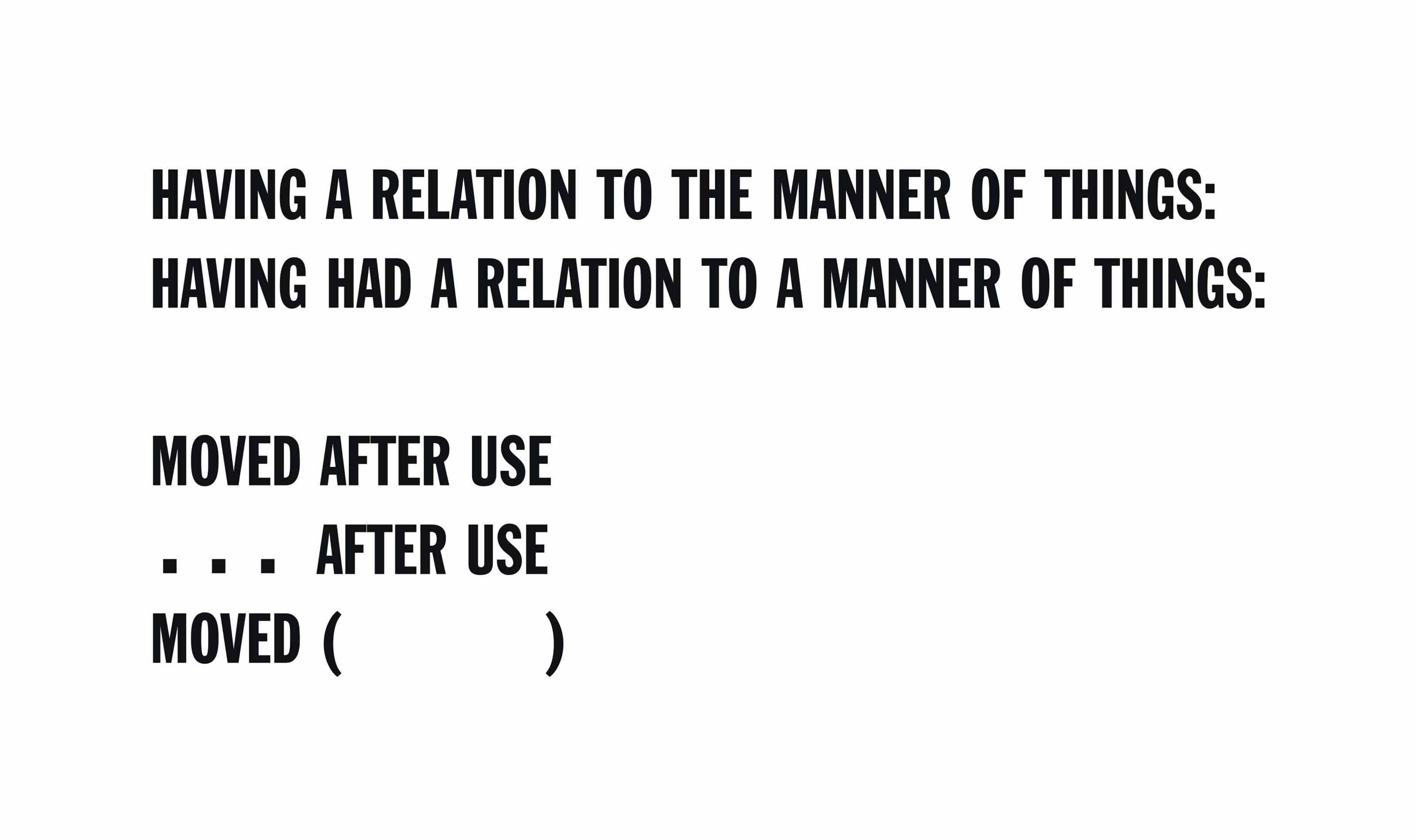 HAVING A RELATION TO THE MANNER OF THINGS:  HAVING HAD A RELATION TO THE MANNER OF THINGS:    MOVED AFTER USE  ... AFTER USE MOVED ( )