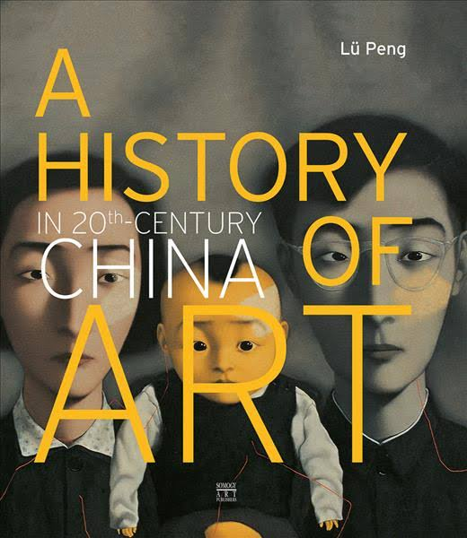 Lu Peng, A History of Art in 20th Century China, CoverPhoto: Courtesy Somogy edition d'art (Paris, France), A History of Art in 20th-Century China, Published in 2013