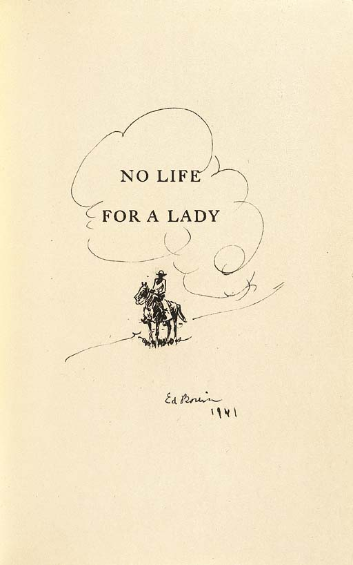 CLEAVELAND, Agnes Morley. No Life for a Lady. Boston, 1941. 8o. Illustrations by Edward Borein. Original cloth; dust jacket. WITH AN ORIGINAL PEN-AND-INK SKETCH BY BOREIN on the half-title, dated 1941.