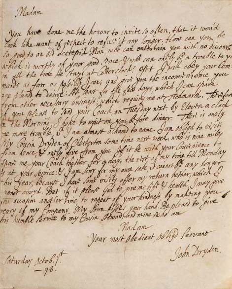"""DRYDEN, John (1631-1700). Autograph letter signed (""""John Dryden"""") to his cousin Elizabeth Steward, n.p., 1 October 1698. 1 full page, small 4to, integral address leaf (""""Four my Honoured Cousine  Mrs. Steward, Att Cotterstock""""), slightly damaged and neatly repaired along fold, partially affecting a few letters text, tipped to a larger sheet."""