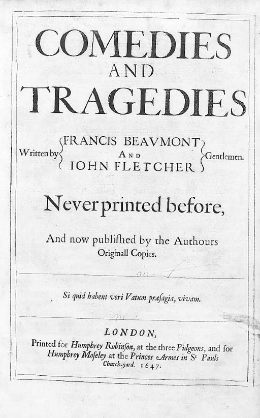 BEAUMONT, Francis (1584-1616) & John FLETCHER (1579-1625).  Comedies and Tragedies ... never printed before, London: for Humphrey Robinson and Humphrey Moseley, 1647.