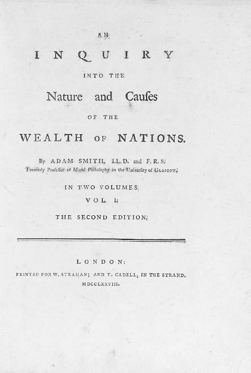 SMITH, Adam (1723-90).  An Inquiry into the Nature and Causes of the Wealth of Nations, London: W. Strahan and T. Cadell, 1778.