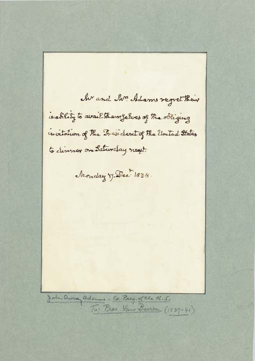 """ADAMS, John Quincy. Autograph note signed in the third person (""""Mr. and Mrs. Adams"""") as Congressman, TO PRESIDENT MARTIN VAN BUREN, [Washington, D.C.], 17 December 1838. 1 page, 8vo, neatly inlaid, in fine condition."""