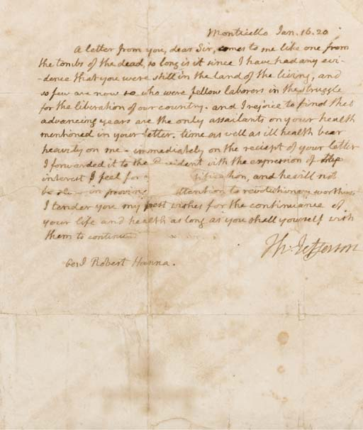 """JEFFERSON, Thomas. Autograph letter signed (""""Th:Jefferson"""") to General Robert Hanna (1744-1821), Monticello, 16 January 1820. 1 page, 4to, torn and professionally repaired along two folds, but with loss of two or three words in center area. [With:] JEFFERSON. Autograph FREE FRANK (""""free  Th:Jefferson"""") on portion of address leaf addressed in Jefferson's hand to Hanna in Franklin County, Indiana, vertical tear with loss of several text letters, signature unaffected."""