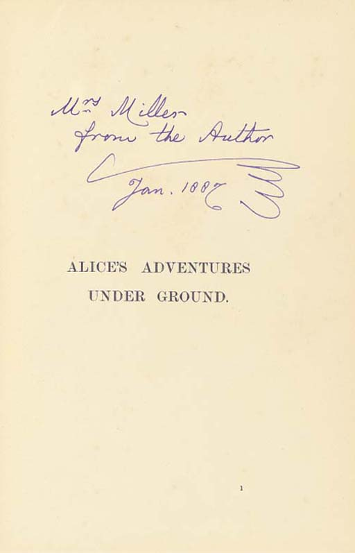 DODGSON, Charles Lutwidge ('Lewis Carroll'). Alice's Adventures Under Ground. Being a facsimile of the original ms. book afterwards developed into 'Alice's Adventures in Wonderland'. London: Richard Clay and Sons for Macmillan, 1886.