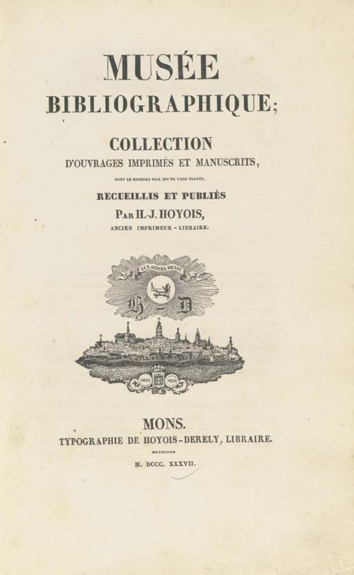 HOYOIS, H.-J.  Musée bibliographique; collection d'ouvrages imprimés et manuscrits, dont le moindre prix est de 1000 francs. Mons: Hoyois-Derely, 1837.