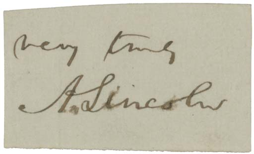 LINCOLN, Abraham (1809-1865). Cut signature, signed 'very truly  A. Lincoln' written in brown ink on paper, 24mm x 38mm (very slight smudging affecting the 'i' and 'o').