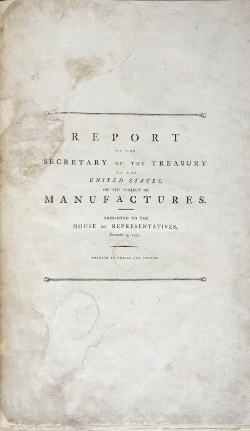 [HAMILTON, Alexander (1757-1804), Secretary of the Treasury. [Caption title:] Report of the Secretary of the Treasury of the United States on the Subject of Manufactures. Presented to the House of Representatives, December 5, 1791. Philadelphia: Childs & Swaine, 1791.