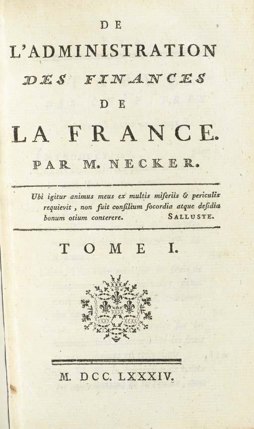 [ECONOMIE POLITIQUE] -- NECKER, Jacques (1732-1804). De L'Administration Des Finances De La France, S.l. [Paris] : 1784.