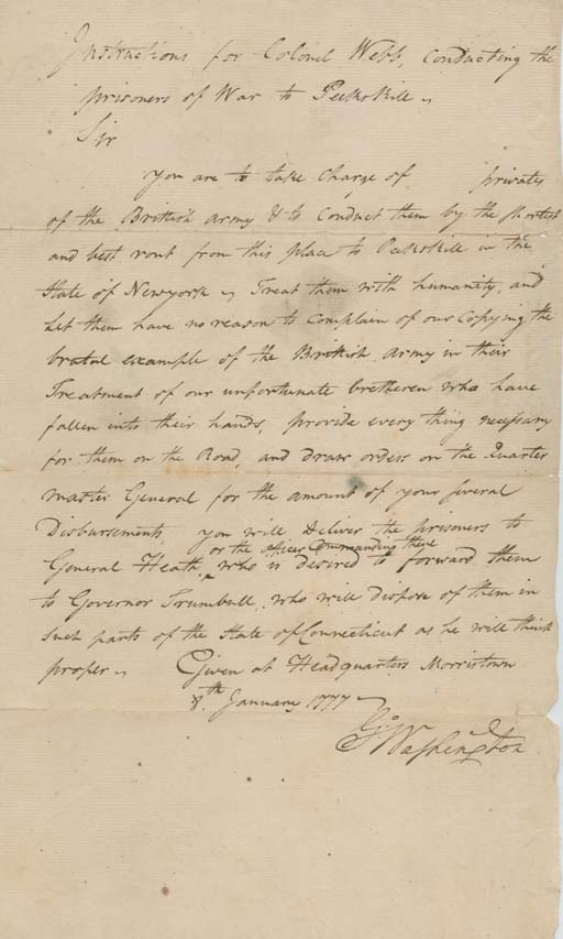 "WASHINGTON, George (1732-1799). Document signed (""G:o Washington"") as Commander in Chief, to Samuel B. Webb (1753-1807), ""Instructions for Colonel Webb conducting the prisoners of War to Peekskill."" Given at Headquarters, Morristown, 8 January 1777.  1 page, folio, small remnants of mounting on verso, closed tear at horizontal crease, and another just touching Washington's signature. Text in the hand of Stephen Moylan."