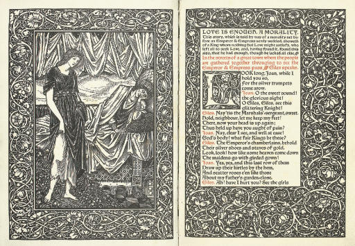 BURNE-JONES, Edward (1833-98, illustrator) -- William MORRIS (1834-96). Love is enough. London: KELMSCOTT PRESS, 1897. Large 4° (291 x 212mm). Frontispiece and one plate by W. H. Hooper after Edward Burne-Jones, text printed in black, red and blue, ornamental woodcut borders and initials (frontispiece and title lightly spotted). Original limp vellum, silk ties, uncut (a little bowed, silk tie repaired). ONE OF 300 COPIES. Needham 65F; Peterson A52; Tomkinson 52.