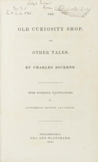 DICKENS, Charles. The Old Curiosity Shop and Other Tales. Philadelphia: [C. Sherman & Co. for] Lea and Blanchard, 1842.