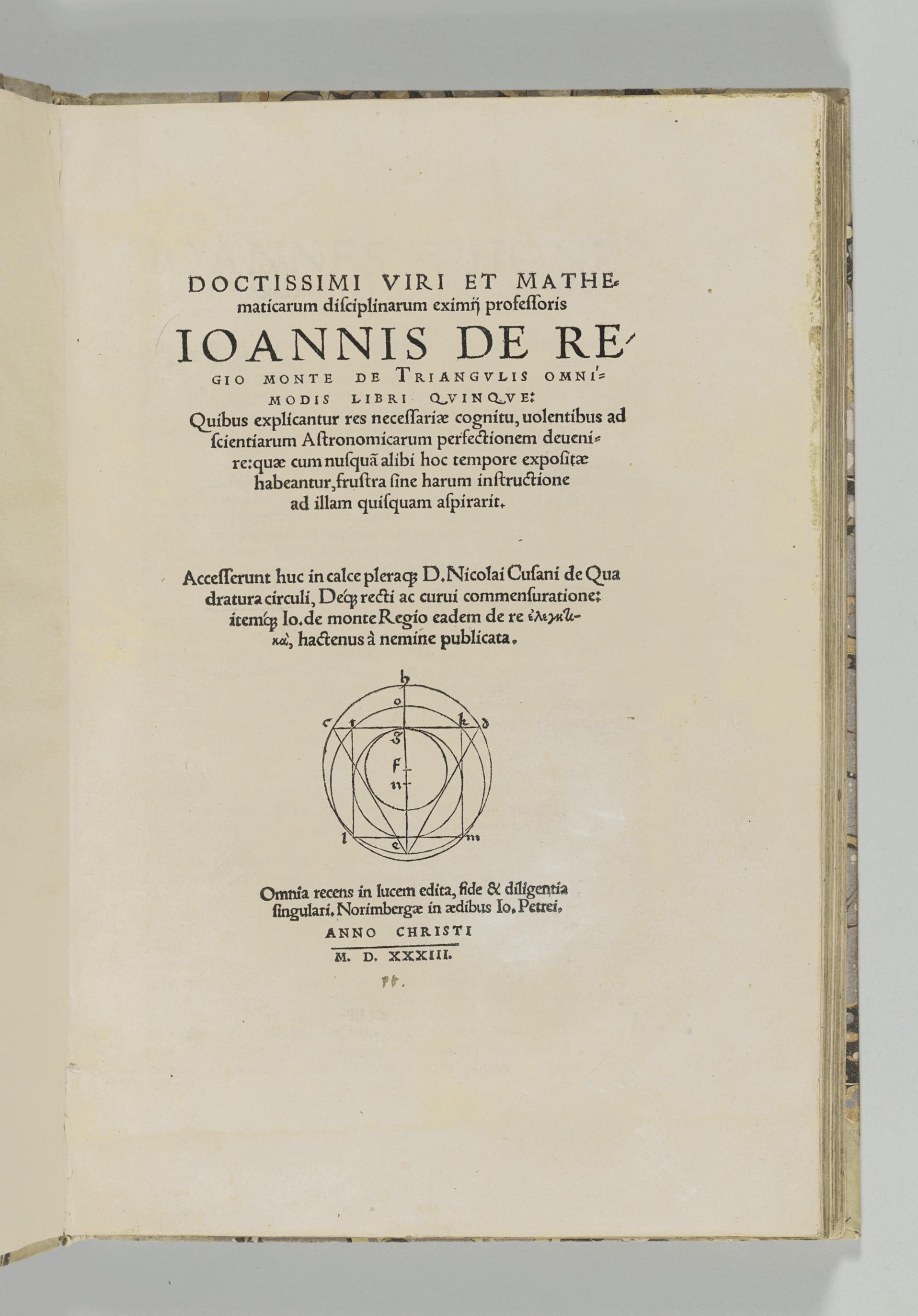 REGIOMONTANUS (Johann MÜLLER 1436-1476). De triangulis omnimodis libri quinque... accesserunt huc in calce pleraque D. Nicolai Cusani de Quadratura circuli. Edited by J. Schner. Nuremberg: Johann Petri, 1533.