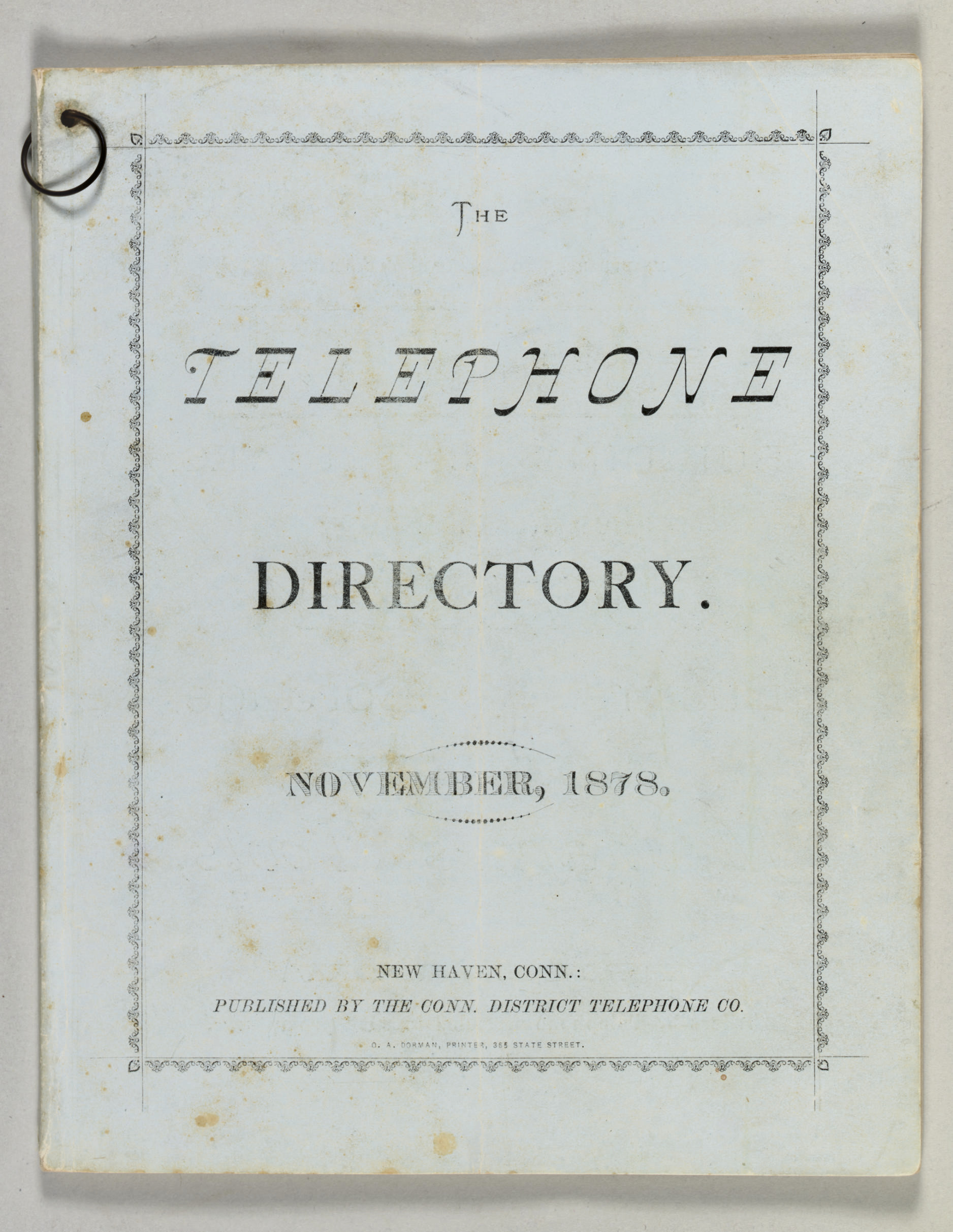 The Telephone Directory. [Volume 1, Number 1]. New Haven, Connecticut: [Printed by O.A. Dorman for] The Conn. District Telephone Co., November 1878.