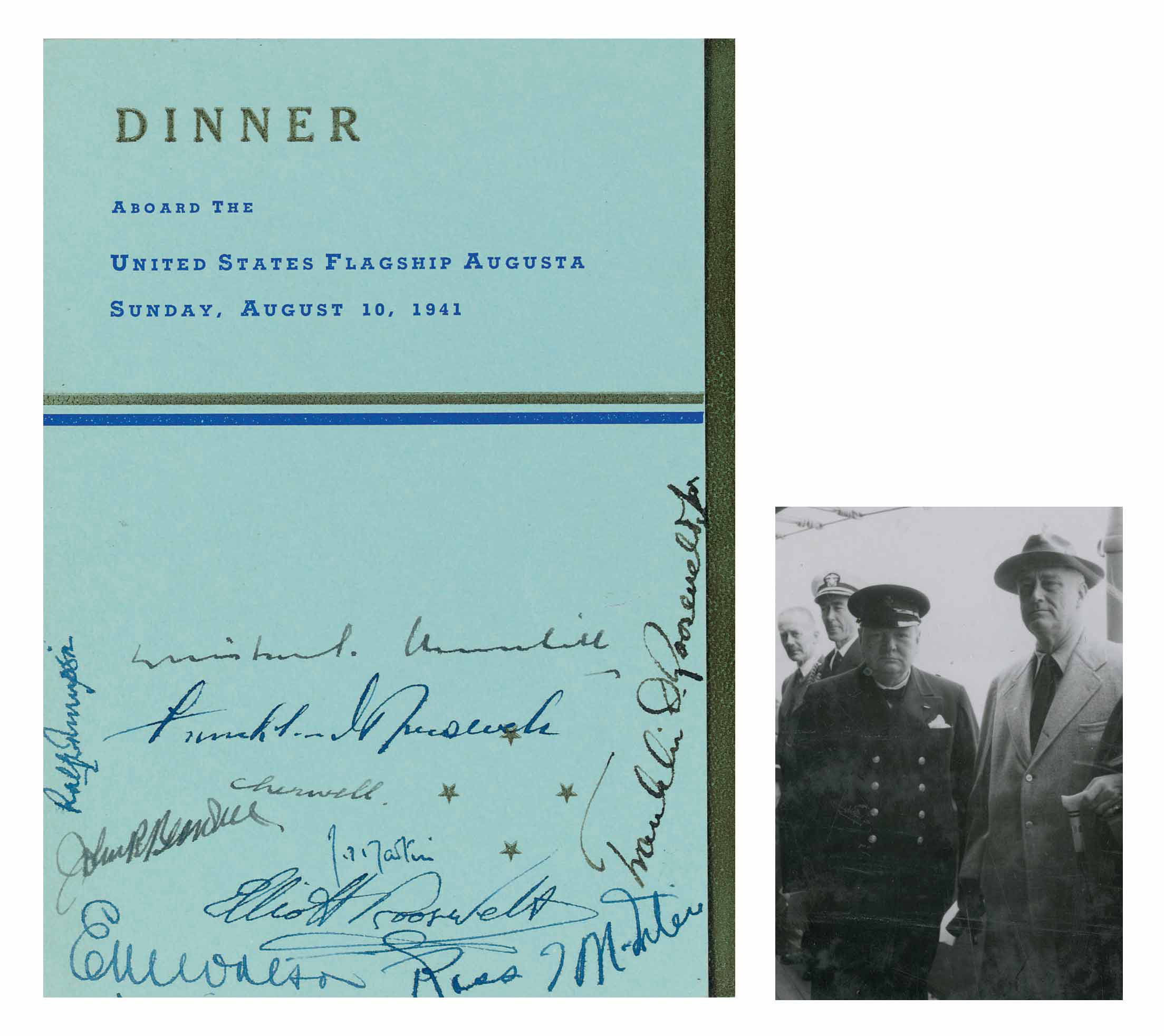"CHURCHILL, Winston S. and ROOSEVELT, Franklin D. Printed menu signed (""Winston S. Churchill""), as Prime Minister and (""Franklin D. Roosevelt""), as President, ABOARD THE U.S. FLAGSHIP AUGUSTA, 10 August 1941. Also signed by eight others. 4 pages, 12mo (7 x 5 1/8in.), printed in blue and gilt lettering."