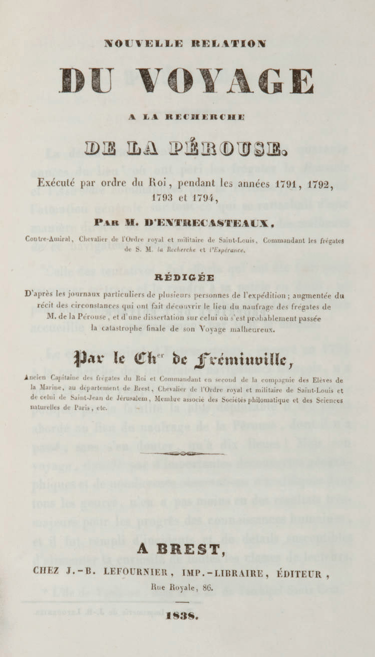 FRÉMINVILLE, Christophe-Paulin de La Poix, chevalier de (1787-1848). Nouvelle Relation  à la recherche de La Pérouse. Exécuté par ordre du roi, pendant les années 1791, 1792, 1793, et 1794, par M. d'Entrecasteaux. Brest: J.-B. Lefournier, 1838.