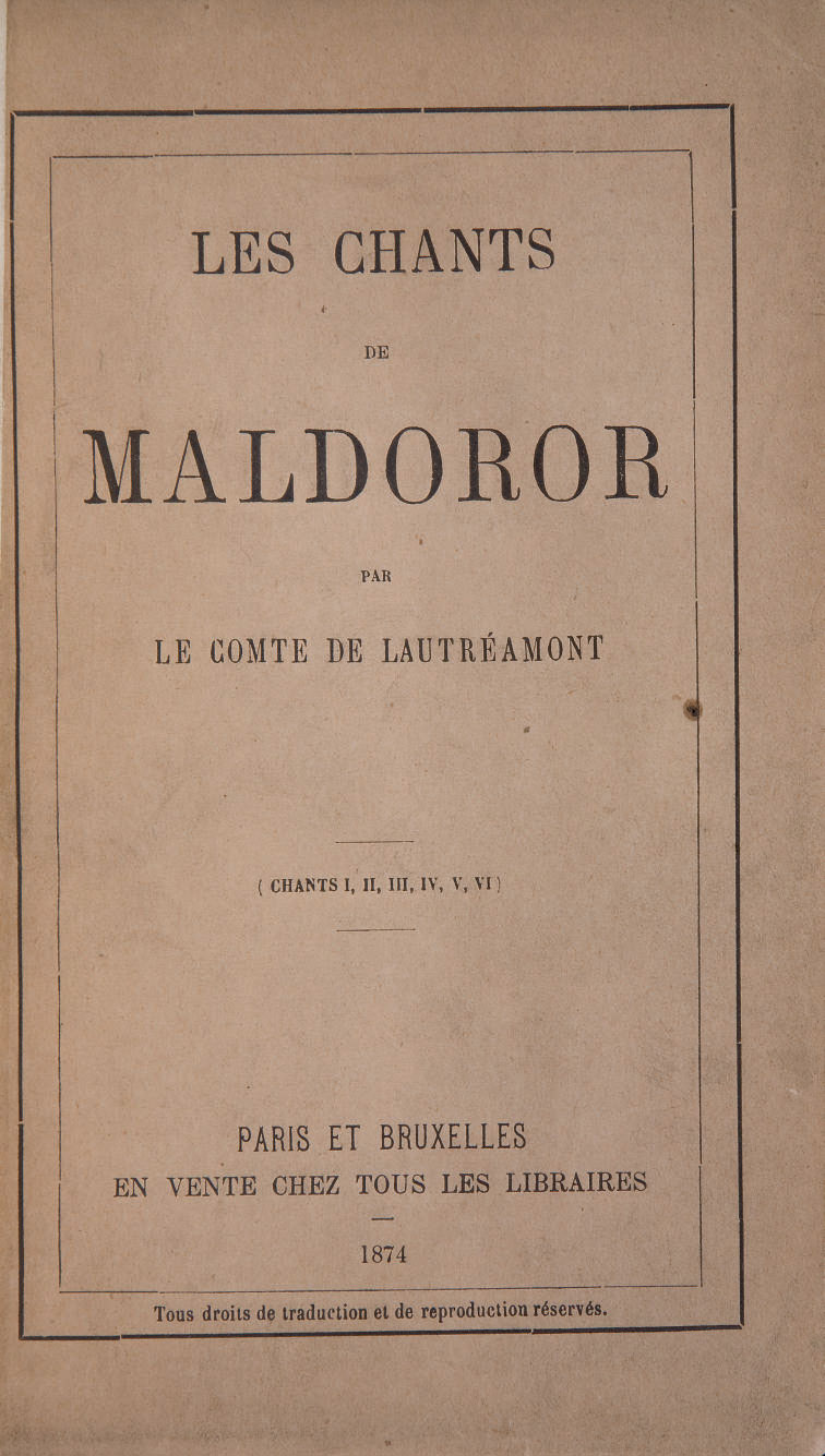 LAUTRÉAMONT, Isidore Ducasse dit le comte de (1846-1870). Les Chants de Maldoror. Chants I, II, III, IV, V, VI. Paris et Bruxelles: chez tous les libraires, 1874.