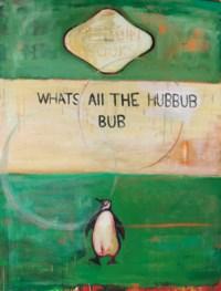 WHATS ALL THE HUBBUB -  BUB
