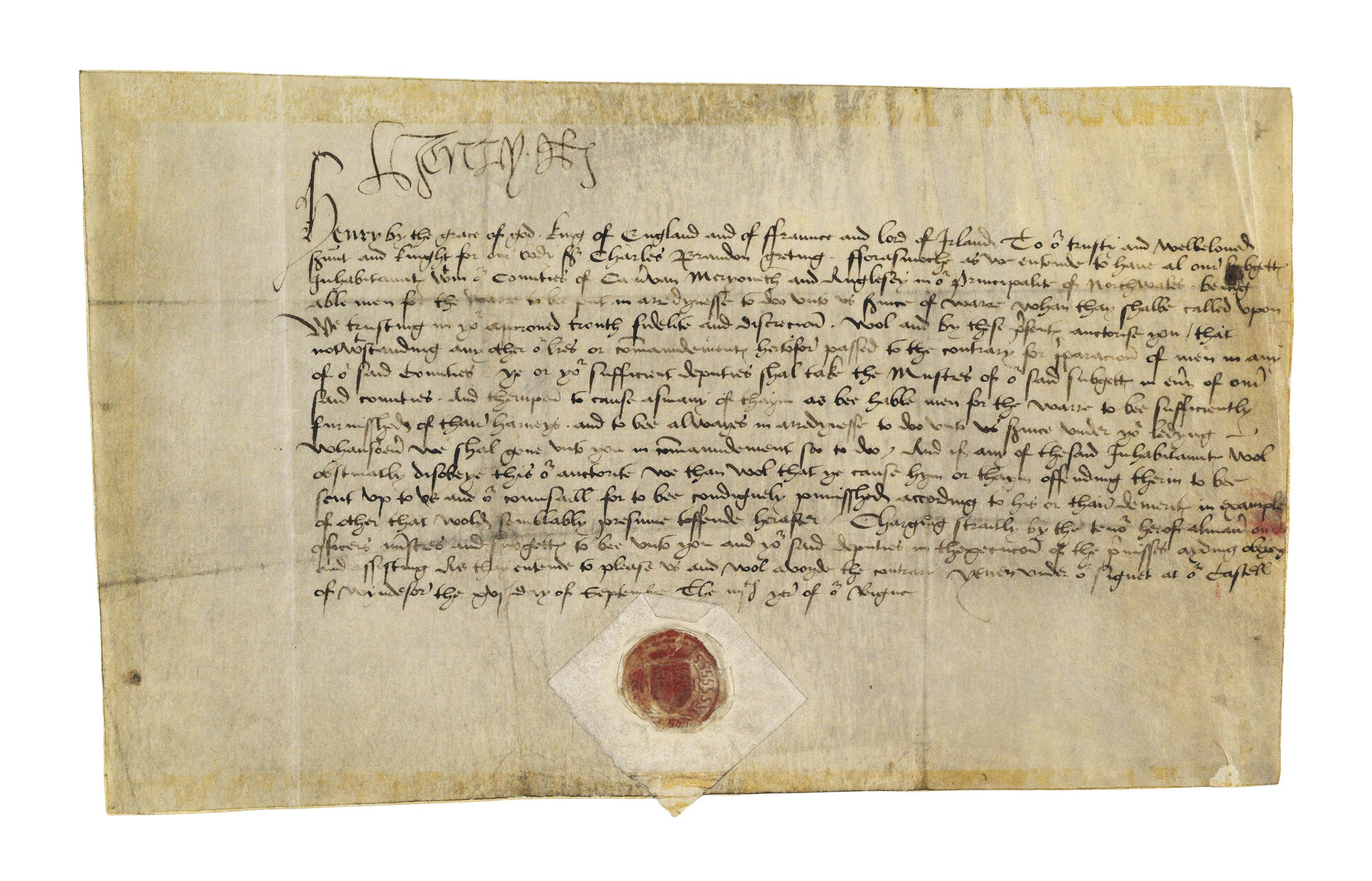 HENRY VIII (1491-1547), king of England and Ireland. Document signed ('Henry R'), Windsor, 16 September 1512, letters patent to Sir Charles Brandon, ordering him to take the musters in the counties of Carnarvon, Merioneth and Anglesey and to 'cause asmany of thaym as bee hable men for the warre to bee sufficiently furnisshed of thaire harneys and to bee always in arredynesse to doo unto us s[e]rvice under yo[u]r ledyng', any who refuse to be sent before the king and his council 'to be condignely punisshed according to his or thaire demerits in example of other that wolde semblably presume toffende herafter', in English, on vellum, 16 lines on one membrane, 168 x 290mm (laid onto archival support, causing some curling), papered signet seal.