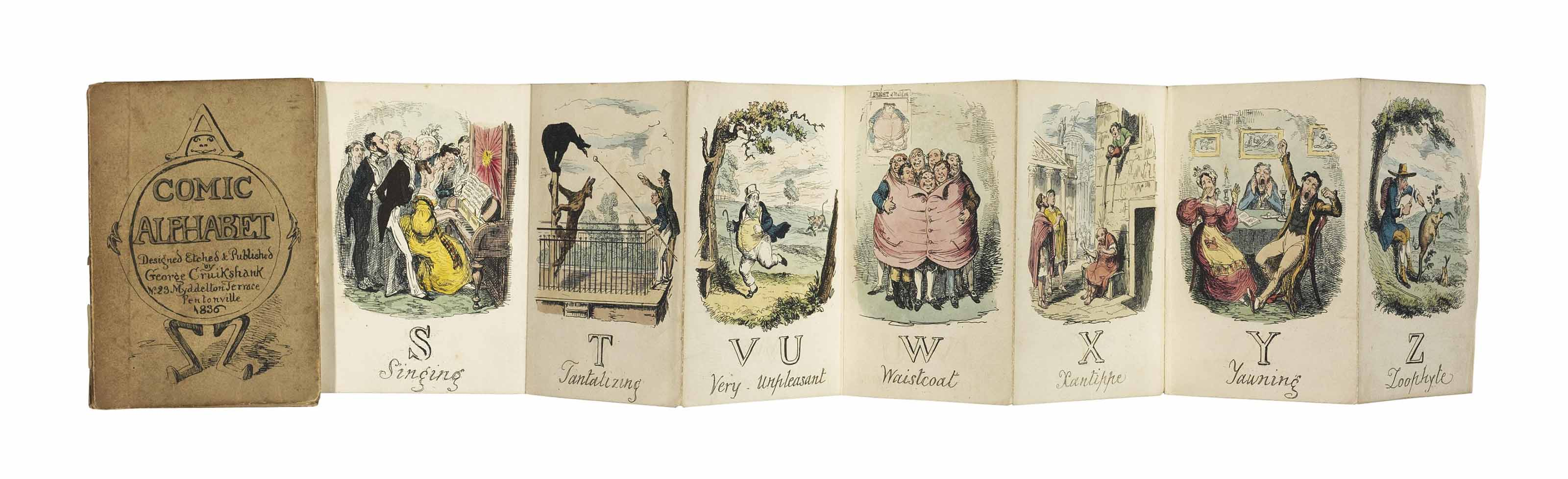 CRUIKSHANK, George (1792-1878). Comic Alphabet. London: Tilt, 1836. Small 8° (125 x 85mm). 24 etchings, all hand-coloured, on three sheets joined and concertina-folded. (Neatly torn and detached at first fold, one plate with short tear in the blank margin, light offsetting, light soiling.) Original illustrated boards (spine chipped, some wear and soiling). Provenance: Prince Henry, Duke of Gloucester (bookplate; his sale, Christie's London, 26-27 January 2006, part lot 668).