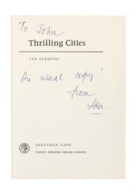 FLEMING, Ian (1908-64). Thrilling Cities. London: Jonathan Cape, 1963. 8° (222 x 150mm). Half-tone illustrations. Original cloth-backed boards, gilt spine, original pictorial dust-jacket (a few small creases to dust-jacket). Provenance: Ian Fleming (presentation inscription to:) -- 'John'.