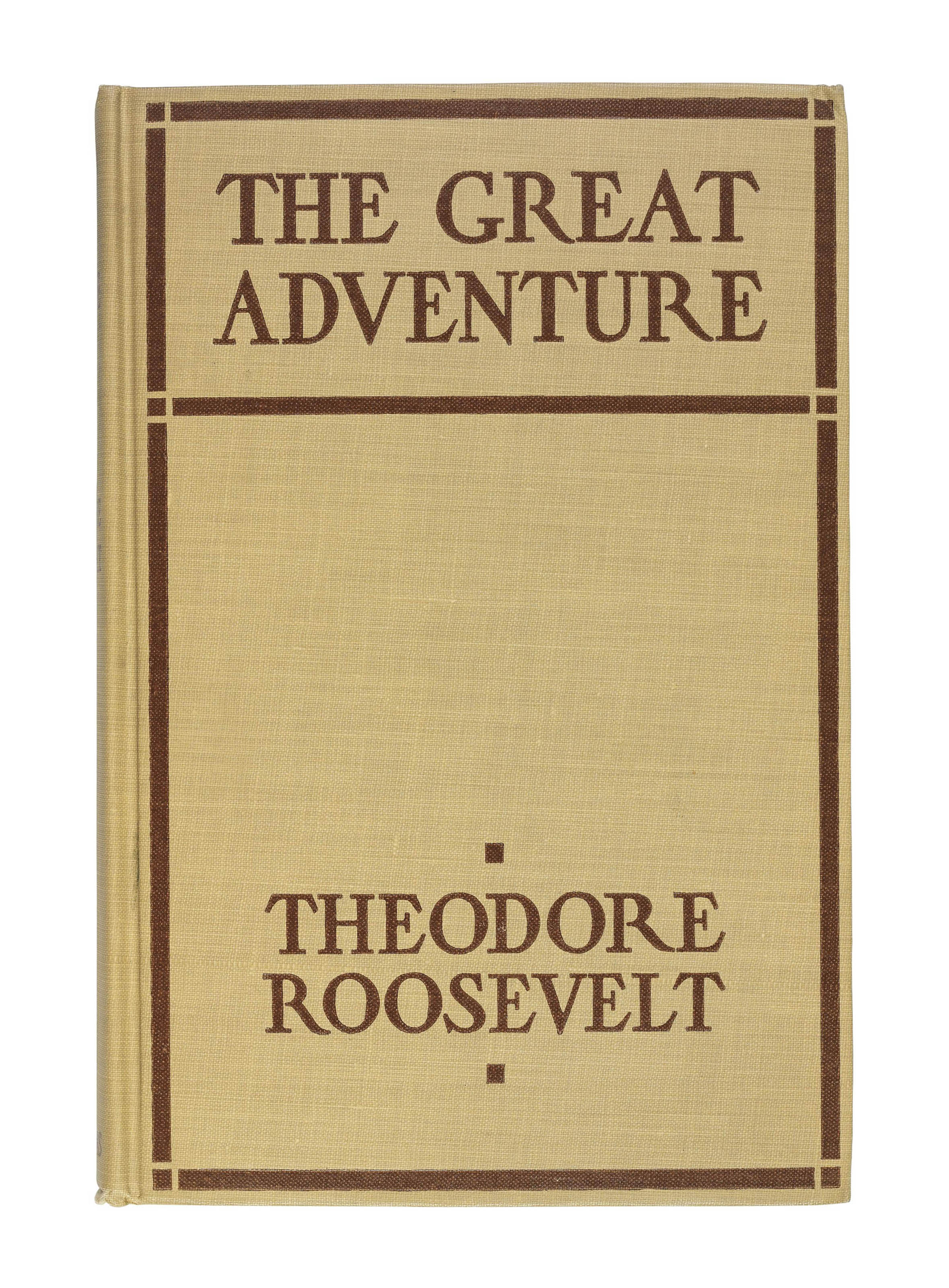 ROOSEVELT, Theodore (1850-1919). The Great Adventure. New York: Charles Scribner's Sons, 1918. 8° (187 x 130mm). Frontispiece portrait. Original beige cloth lettered in brown, original beige dust-jacket (a few tiny tears to dust-jacket, top extremity lightly rubbed). Provenance: William D. Vincent (presentation inscription from the author and book label).