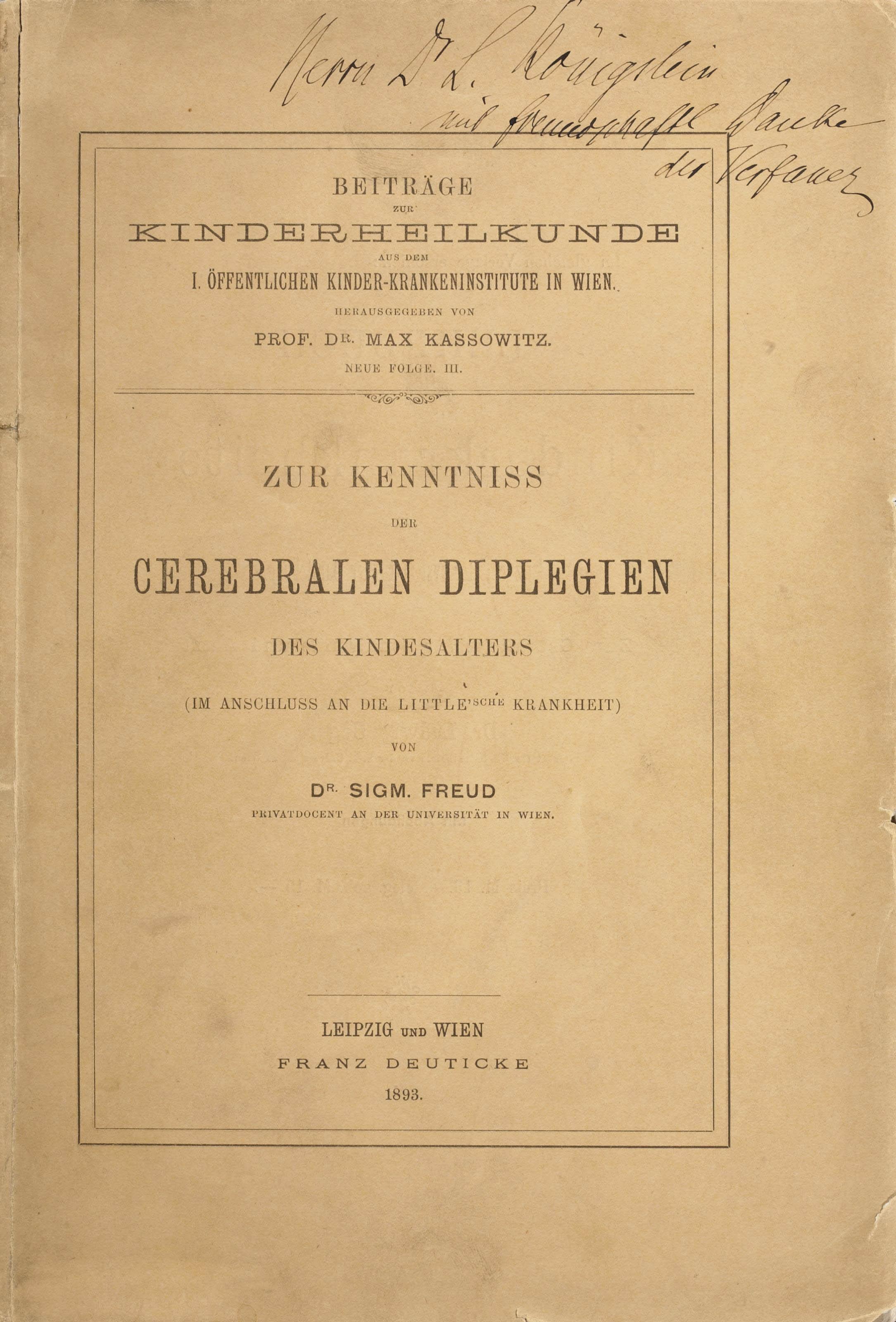 FREUD, Sigmund (1856-1939). Zur Kenntnis des cerebralen Diplegien des Kindesalters (im Anschluss an die Little'sche Krankheit). Beiträge zur Kinderheilkunde neue Folge III. Leipzig et Vienne: Franz Deuticke, 1893.