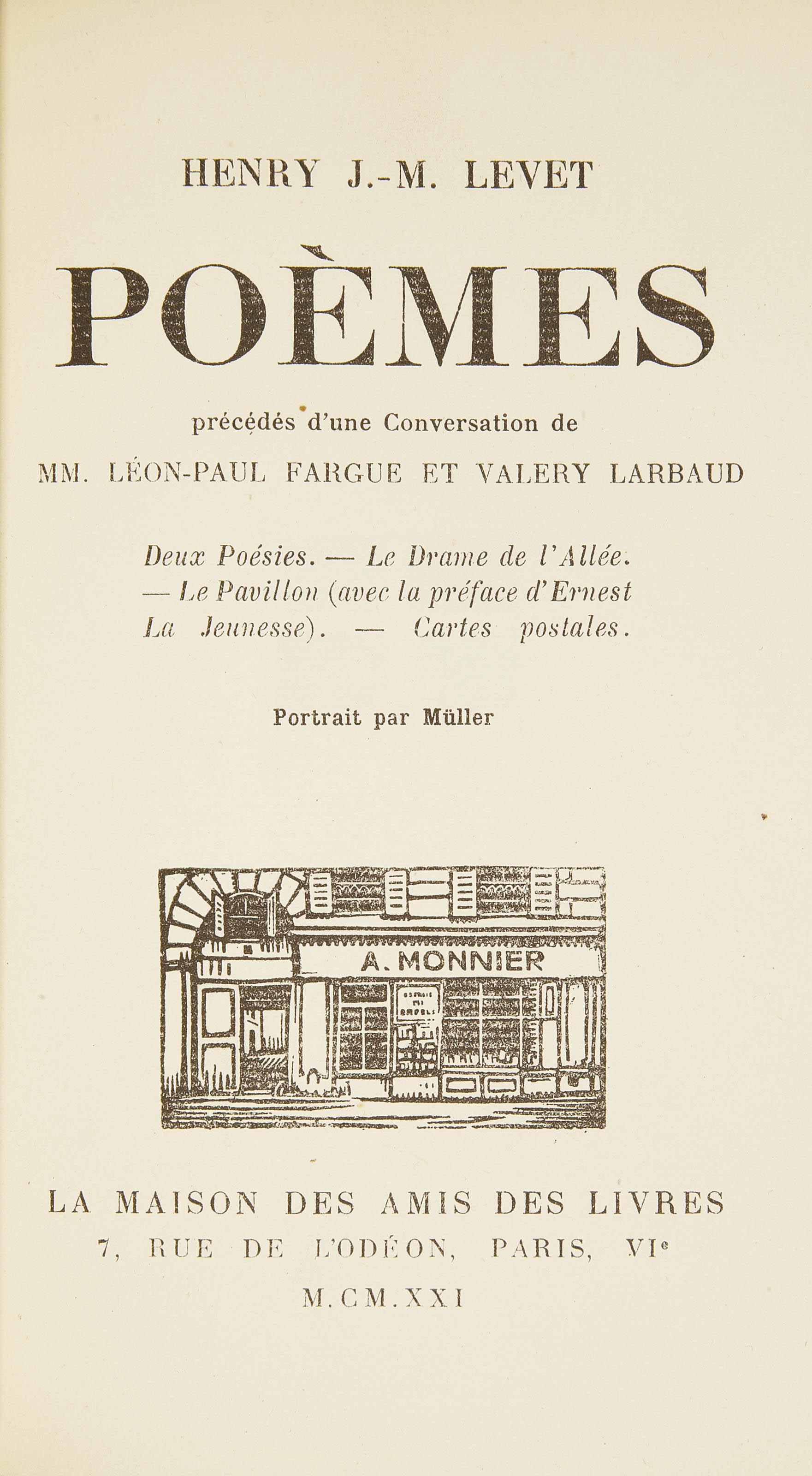 LEVET, Henry J.-M. (1874-1906). Poèmes, précédées d'une conversation de MM. Léon-Paul Fargue et Valéry Larbaud. Paris: Maurice Darantière pour La maison des amis des livres, 1921.