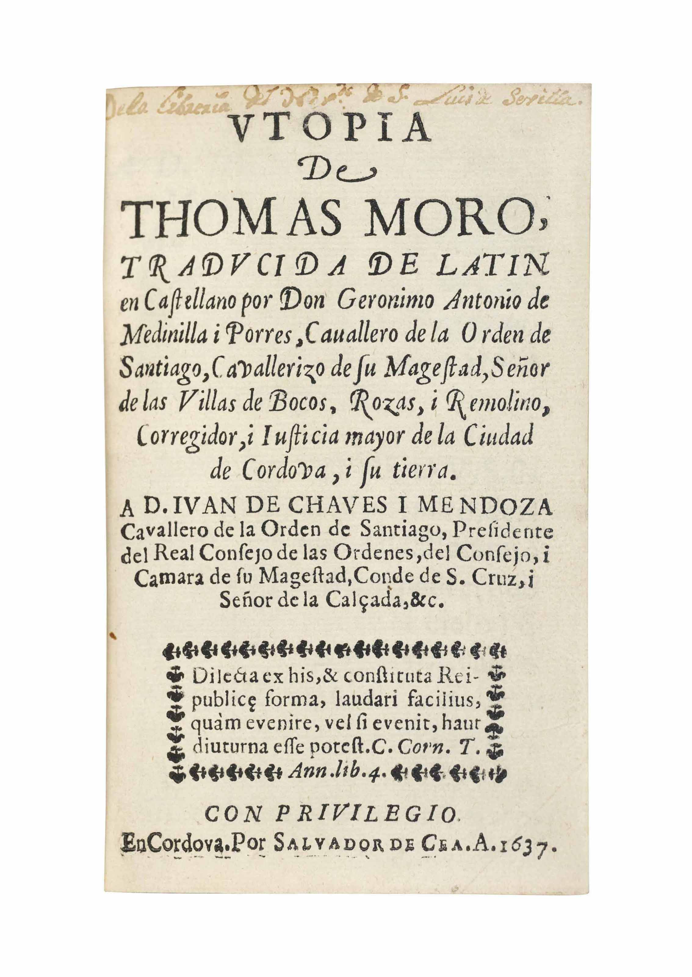 MORE, Thomas (1478-1535). Utopia ... traducido de Latin en Castellano por don Geronimo Antonio de Medinilla i Porres. Cordoba: Salvador de Cea Tesa, 1637. 8° (138 x 85mm). Woodcut initials and ornaments. Blue morocco by Brugalla, 1957, gilt supralibros, gilt-lettered spine and turn-ins, git edges. Provenance: 'De la libreria  ... Luis de Sevilla' (inscription at head of title -- bought from Antonio Chiverto, 1957, then rebound.