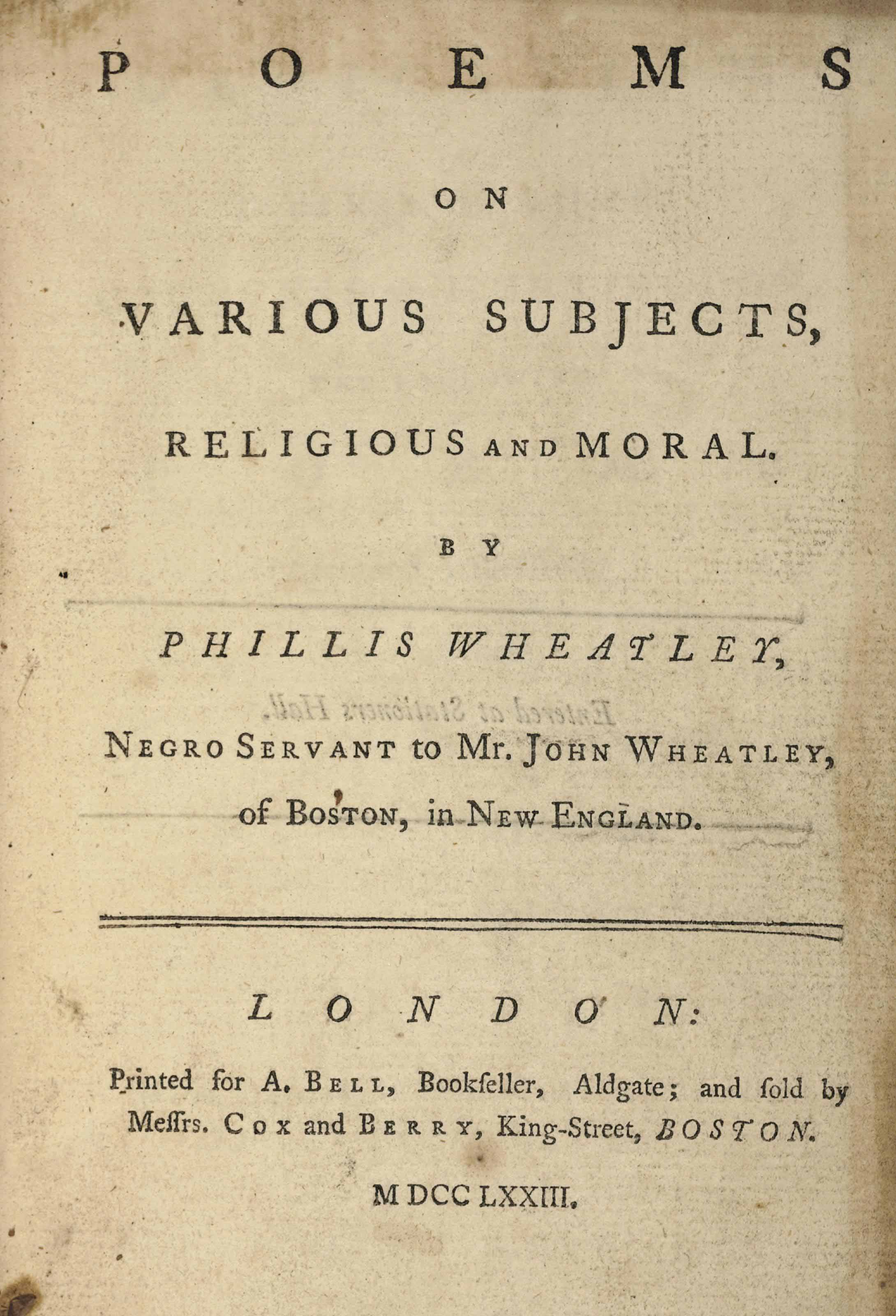 WHEATLEY, Phyllis (1753-1784). Poems on Various Subjects, Religious and Moral. London: A. Bell, 1773. 8° (174 x 110mm). With the attestation leaf. (Lacks the frontispiece, marginal browning to title and last leaf, occasional light marginal soiling and light spotting.) Contemporary sheep, spine titled in gilt (rebacked, corners rubbed, front free endpaper detached).