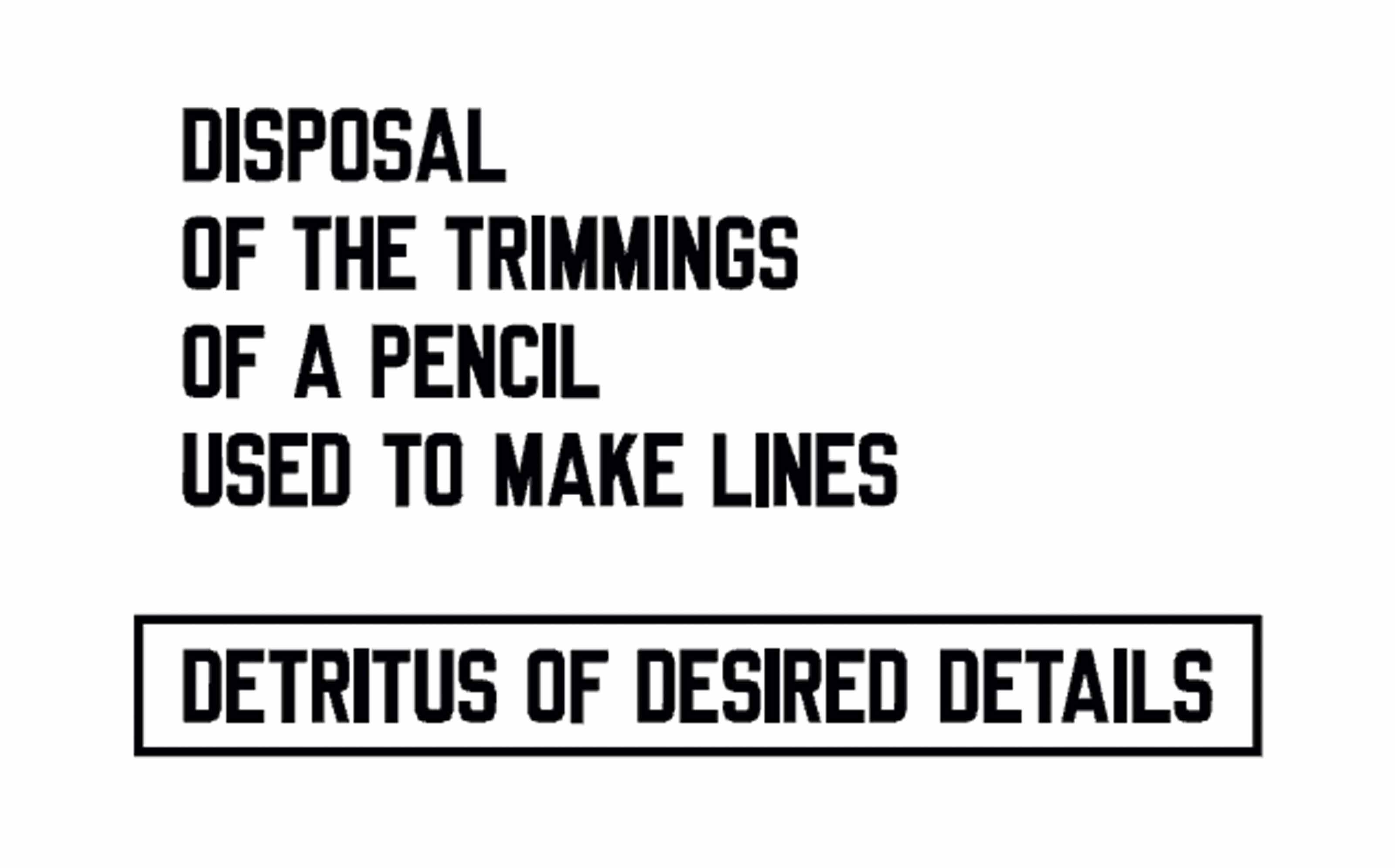 DISPOSAL OF THE TRIMMING OF A PENCIL USED TO MAKE LINES DETRITUS OF DESIRED DETAILS