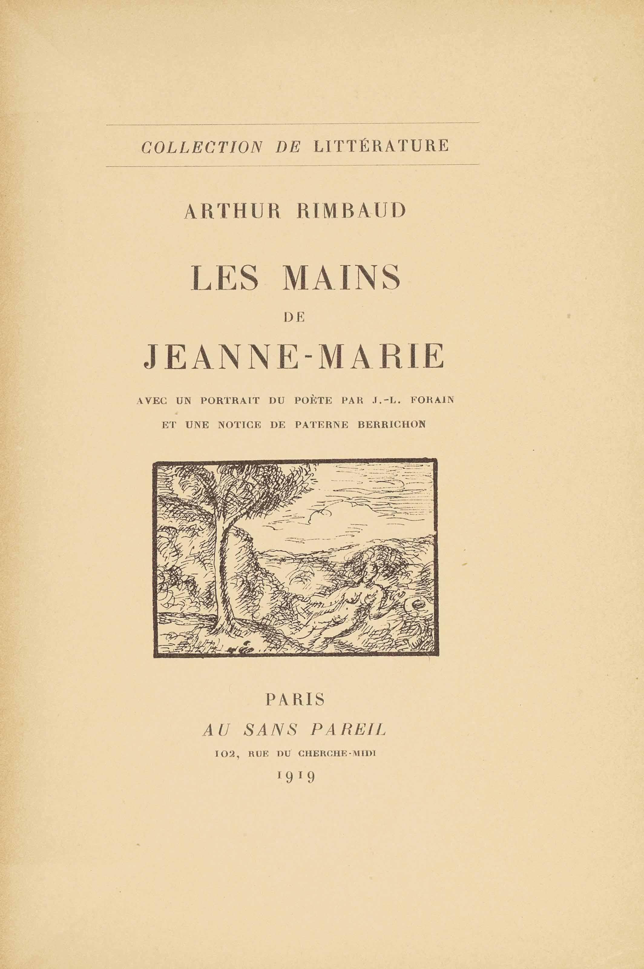 Arthur RIMBAUD. Les Mains de Jeanne-Marie. Paris: au Sans Pareil, 15 mai 1919. Petit in-8 (200 x 135 mm). Portrait-frontispice par J.-L. Forain, tiré sur Chine. Broché, étui-boîte demi-maroquin bleu signé Loutrel.