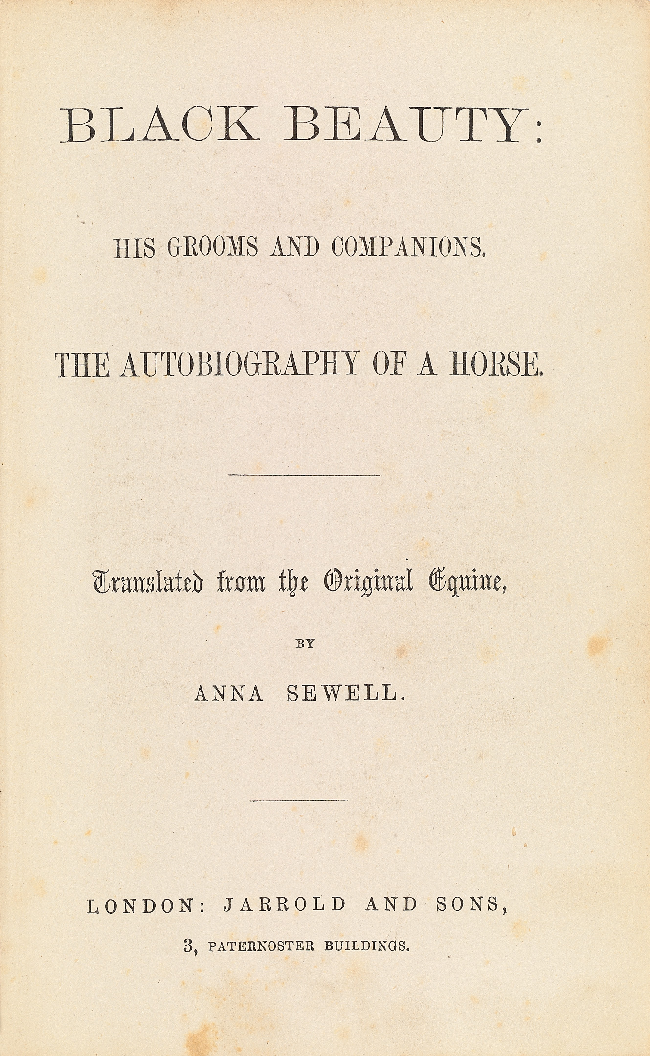 SEWELL, Anna (1820-1878). Black Beauty: His Grooms and Companions. The Autobiography of a Horse. London: Jarrold and Sons, [1877]. 8º (165 x 134mm). Wood-engraved frontispiece after C. Hewitt. 8-pages of advertisements at rear. (Light spotting, occasional finger soiling.) Original green cloth, front cover with rustic and floreated border in black and gilt enclosing the title in expanding black letters and horse's head stamped in black with reins and bridle in gilt, the horse's head facing right, similar spine decoration (extremities lightly rubbed, a few light scuff marks to front cover, upper joints neatly repaired, lacking brown glazed front free endpaper). PRESENTATION COPY, inscribed to: 'Mary and Catherine Sewell from their affectionate cousin the author Christmas 1877'.