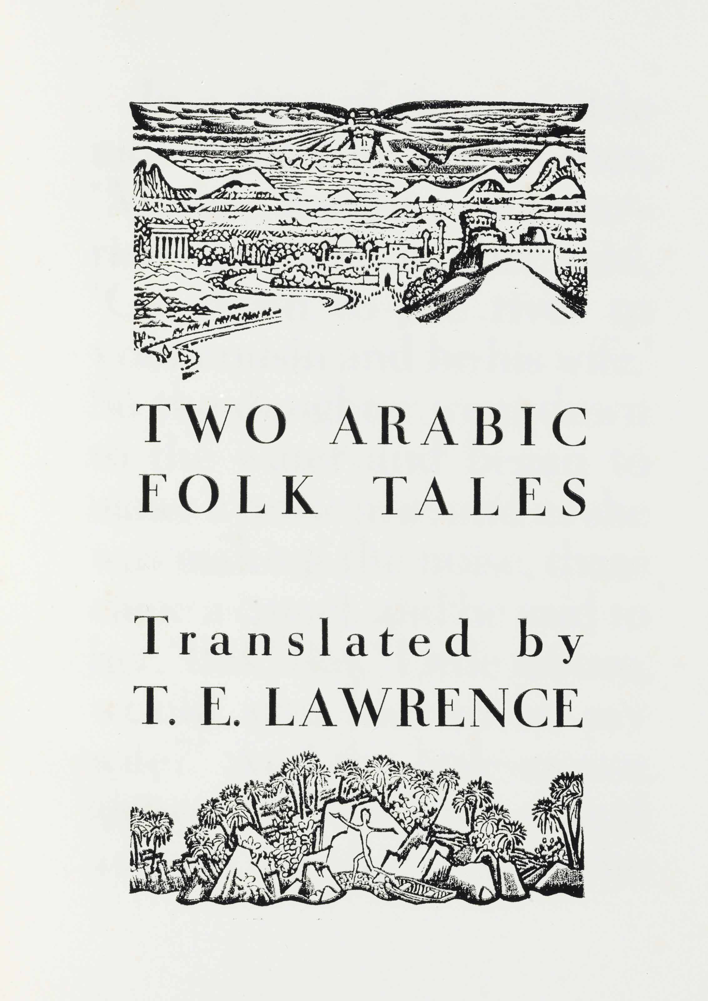 LAWRENCE, T. E., translator. Two Arabic Folk Tales. [London]: The Corvinus Press, December 1937 [but 1938].