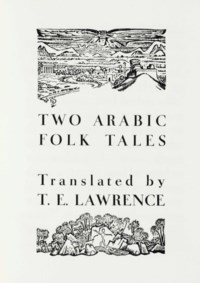 LAWRENCE, T. E., translator. Two Arabic Folk Tales. [London]: The Corvinus Press, December 1937 [but 1938].