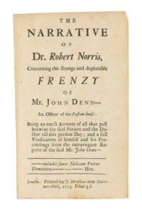 [POPE, Alexander]. The Narrative of Dr. Robert Norris, concerning the strange and deplorable frenzy of Mr. John Denn --- an officer of the custom-house: being an exact account of all that past betwixt the said patient and the doctor. London: J. Morphew, 1713.