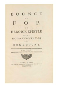 [POPE, Alexander] and Jonathan SWIFT. Bounce to Fop. An Heroick Epistle from a Dog at Twickenham to a Dog at Court. By Dr. S----t. [London]: Dublin, printed, London, reprinted for T. Cooper, 1736.
