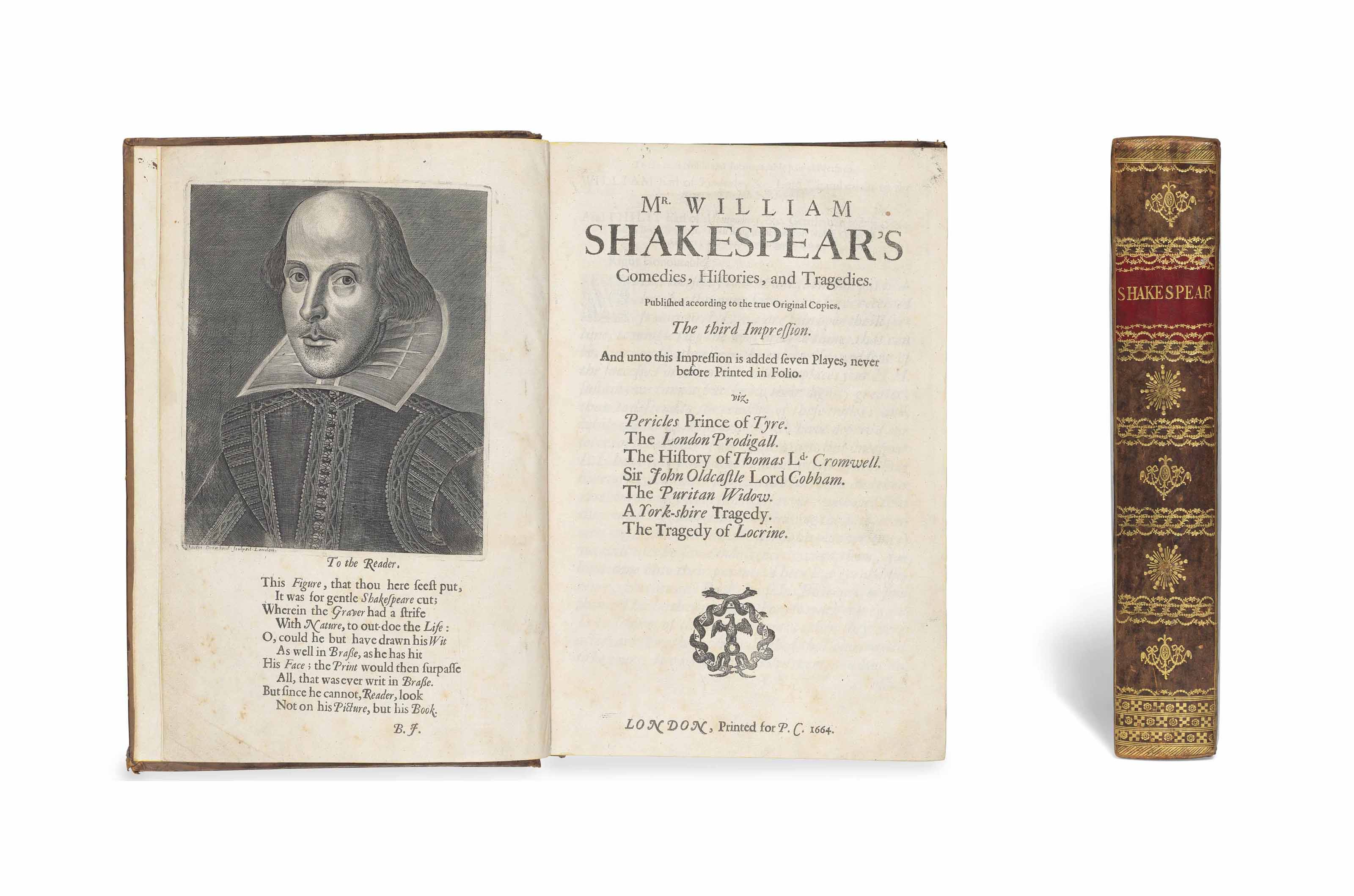 SHAKESPEARE, William (1564-1616). Comedies, Histories and Tragedies. Published according to the true original copies. The third impression. And unto this Impression is added seven Playes, never before Printed in Folio. Edited by John Heminge (d. 1630) and Henry Condell (d. 1627), except for the 7 additional plays. London: Printed [by Roger Daniel, John Hayes or Thomas Ratcliffe, and Alice Warren] for P[hilip]. C[hetwind], 1664.