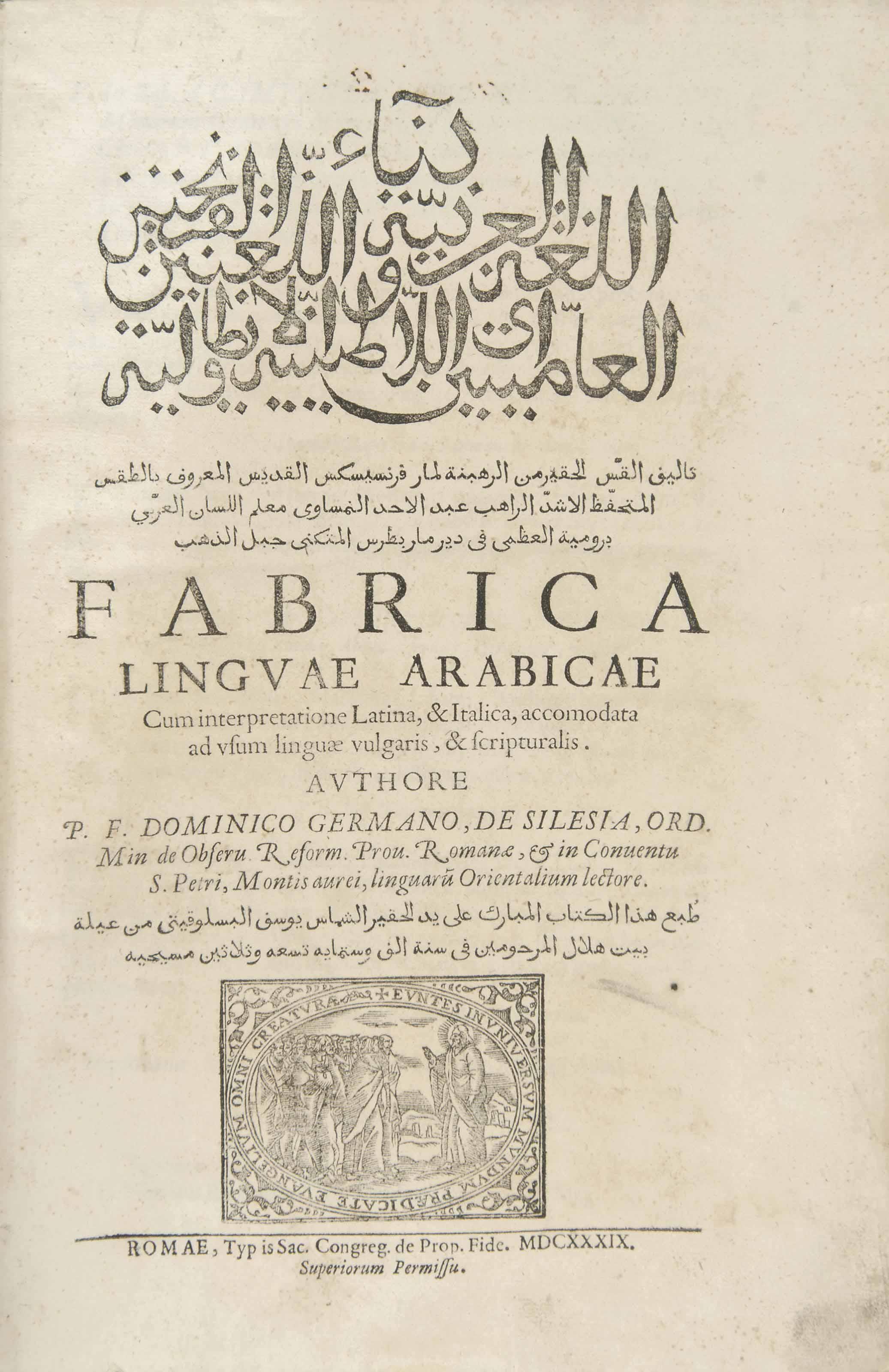 DOMINICUS GERMANUS, DE SILESIA (D.1670): FABRICA LINGUAE ARABICAE CUM INTERPRETATIONE LATINE, & ITALICA; AND OTHER EUROPEAN PRINTED BOOKS IN ARABIC AND LATIN