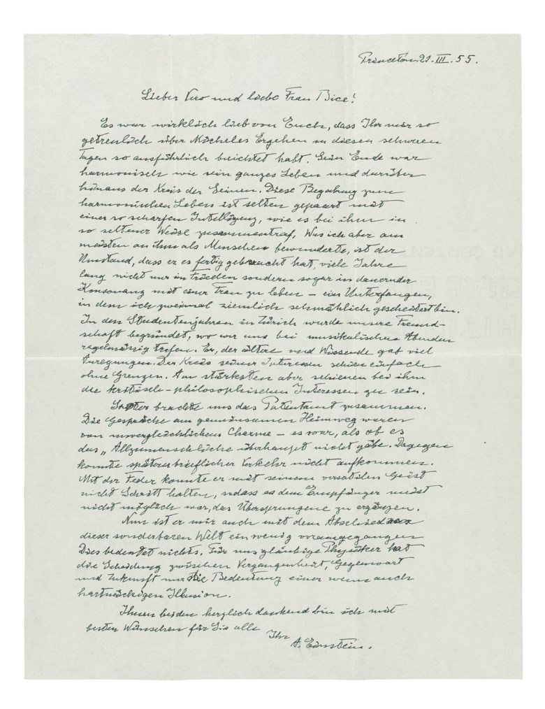 Einstein, Albert (1879-1955). Autograph letter signed ('A. Einstein') to Michele Besso's son, Vero, and sister, Bice Rusconi ('Lieber Vero und liebe Frau Bice'), Princeton, 21 March 1955. In German, one page, 279 x 216 mm.  Envelope Provenance by descent from the  recipients. Sold for £50,000 on 12 July 2017 at Christie's in London