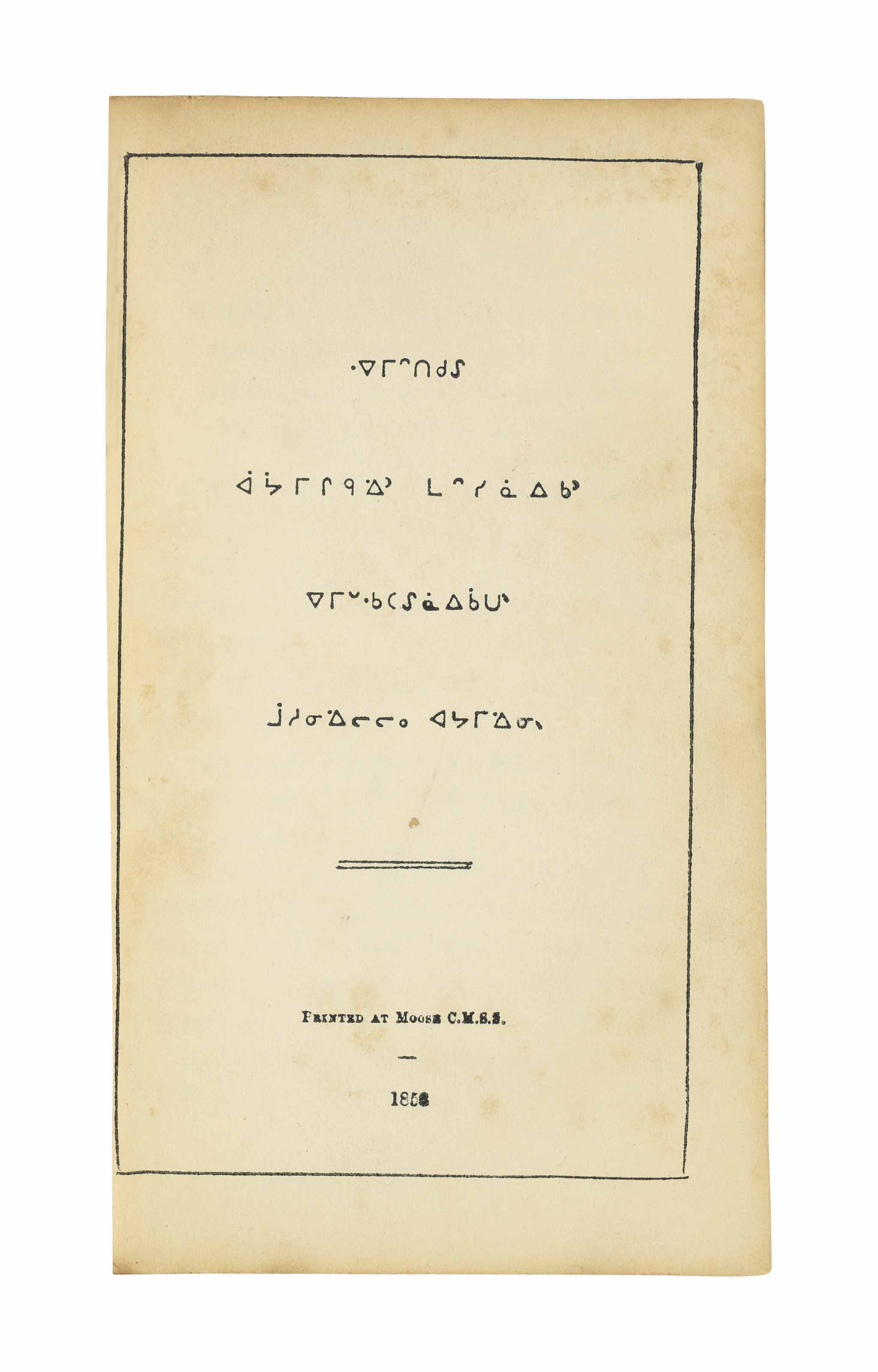 [HORDEN, John (1828-1893, translator).] Portions of the Book of Common Prayer [title in Cree]. Church Missionary Society Settlement, Moose, Ontario: 1853[-1854].