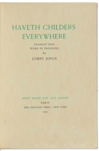 JOYCE, James (1882-1941). Haveth childers everywhere. Fragment from 'Work in Progress'. Paris: Henry Babou et Jack Kahane; New York: The Fountain Press, 1930.