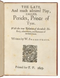 SHAKESPEARE, William (1564-1616). The Late, and much admired play, called Pericles, Prince of Tyre. [London: William Jaggard] for T[homas] P[avier], 1619.